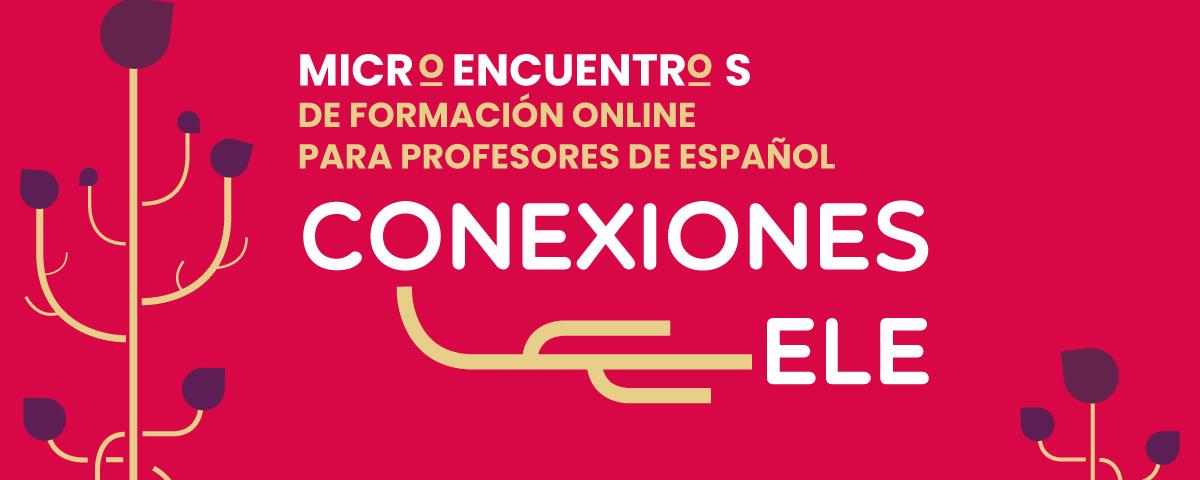 Conexiones ELE: microencuentro de formación online para profesores de español.